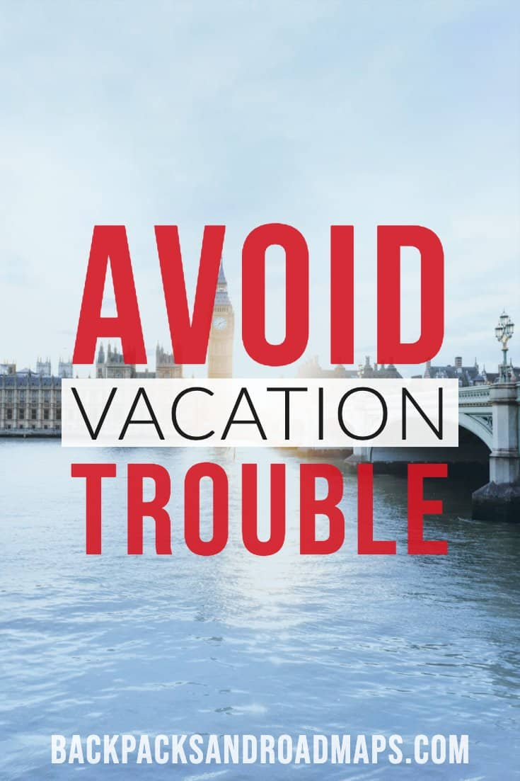 How to Avoid Vacation Trouble